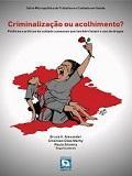 Criminalização ou acolhimento? Políticas e práticas de cuidado a pessoas que também fazem o uso de drogas
